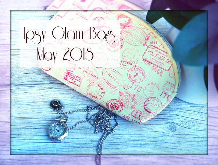 Ipsy Glam Bag Unboxing: May2018