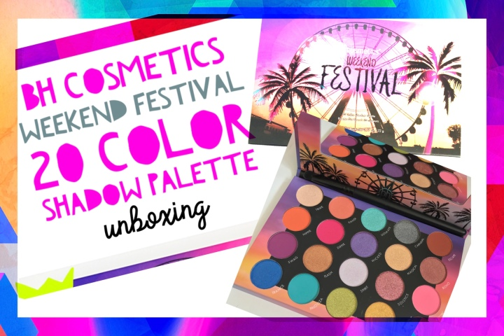 Bh Cosmetics Weekend Festival Unboxing