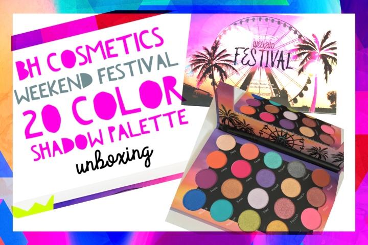Bh Cosmetics Weekend FestivalUnboxing