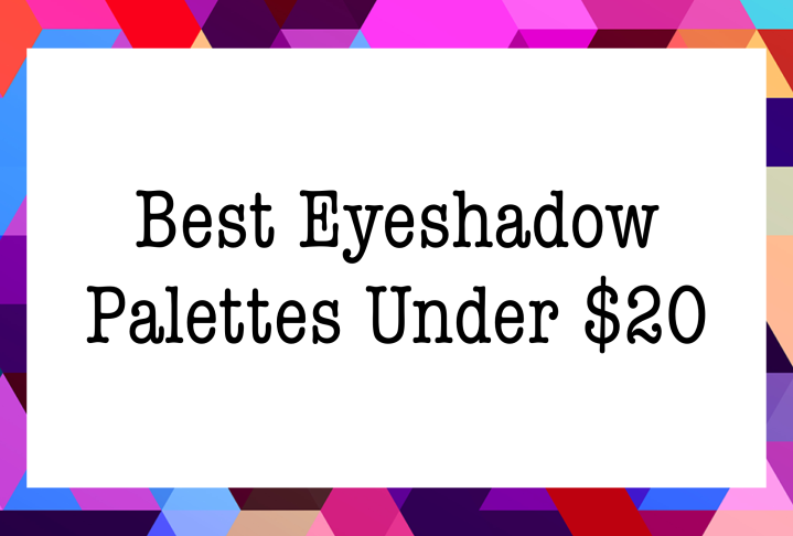 Best Eyeshadow Palettes for Under $20 By Beauty Explore Online 2018 2019
