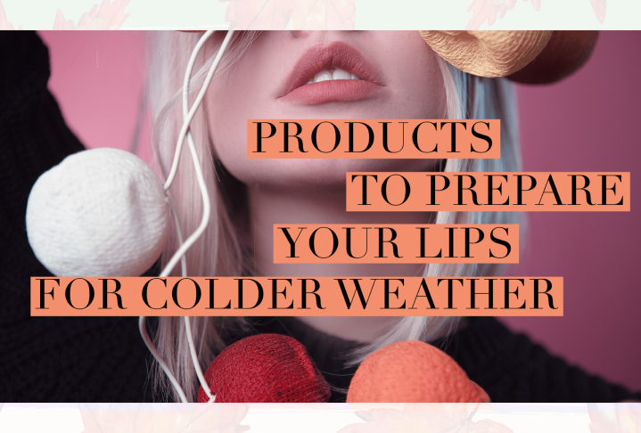 Products to Prepare Your Lips for Colder Weather